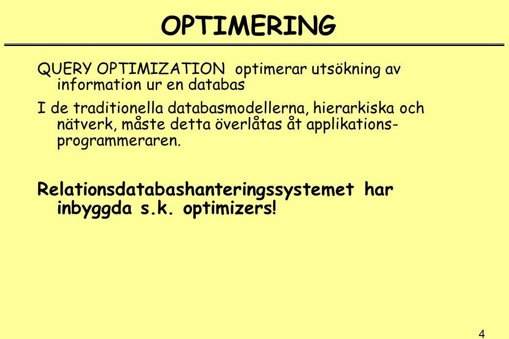 4 OPTIMERING QUERY OPTIMIZATION optimerar utsökning av information ur en databas I de traditionella databasmodellerna, hierarkiska och nätverk, måste