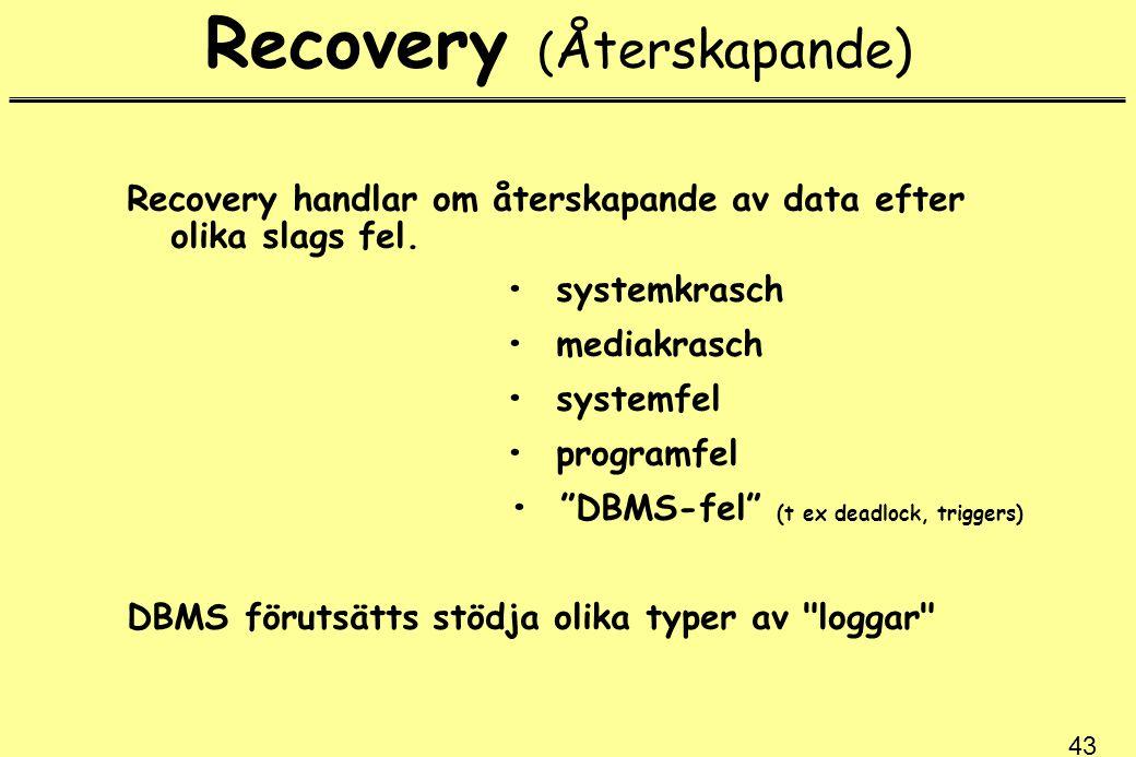 """43 Recovery ( Återskapande) Recovery handlar om återskapande av data efter olika slags fel. systemkrasch mediakrasch systemfel programfel """"DBMS-fel"""" ("""