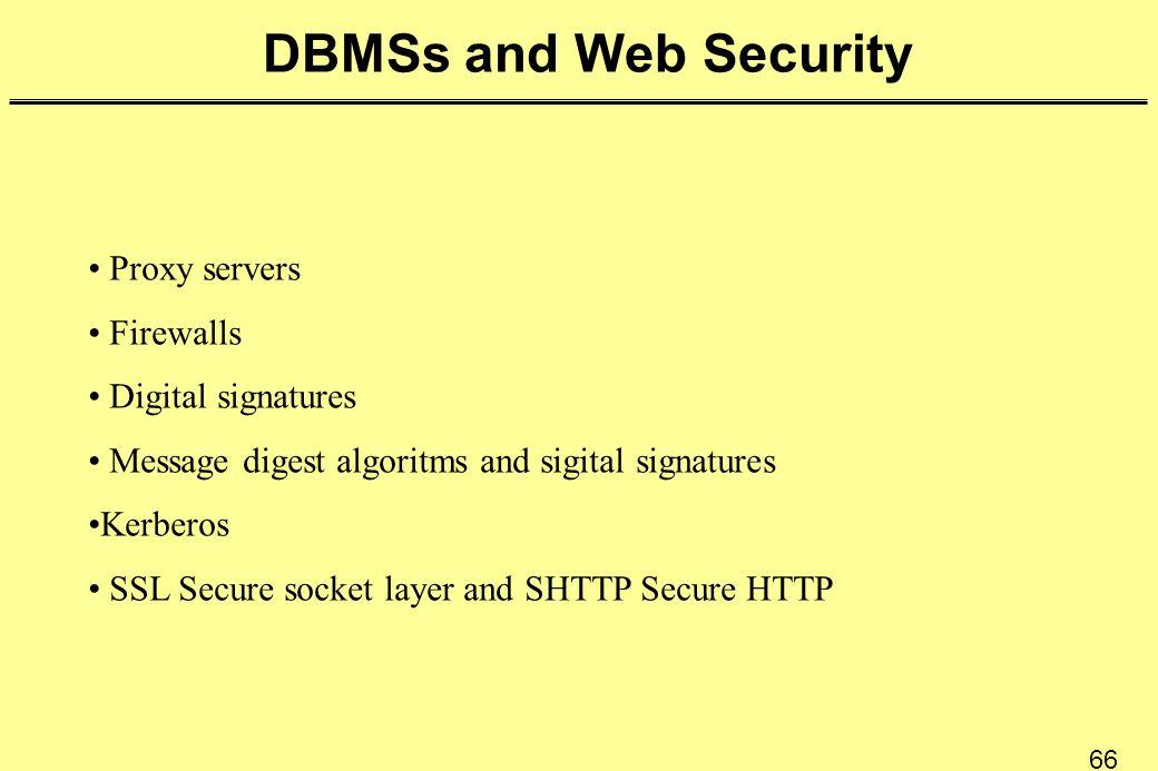 66 DBMSs and Web Security Proxy servers Firewalls Digital signatures Message digest algoritms and sigital signatures Kerberos SSL Secure socket layer