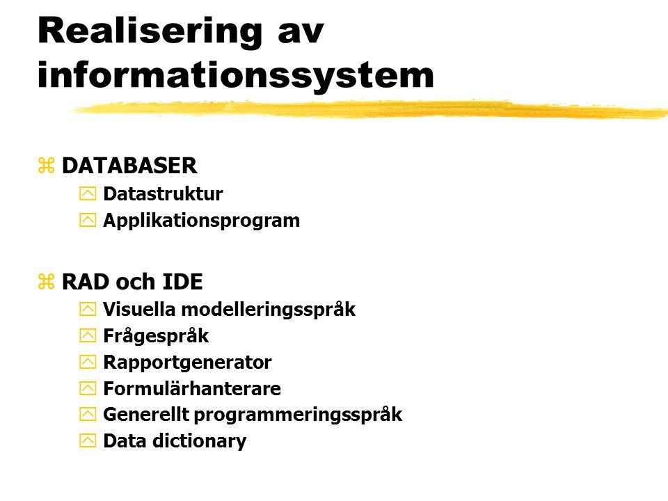Realisering av informationssystem zDATABASER y Datastruktur y Applikationsprogram zRAD och IDE y Visuella modelleringsspråk y Frågespråk y Rapportgenerator y Formulärhanterare y Generellt programmeringsspråk y Data dictionary