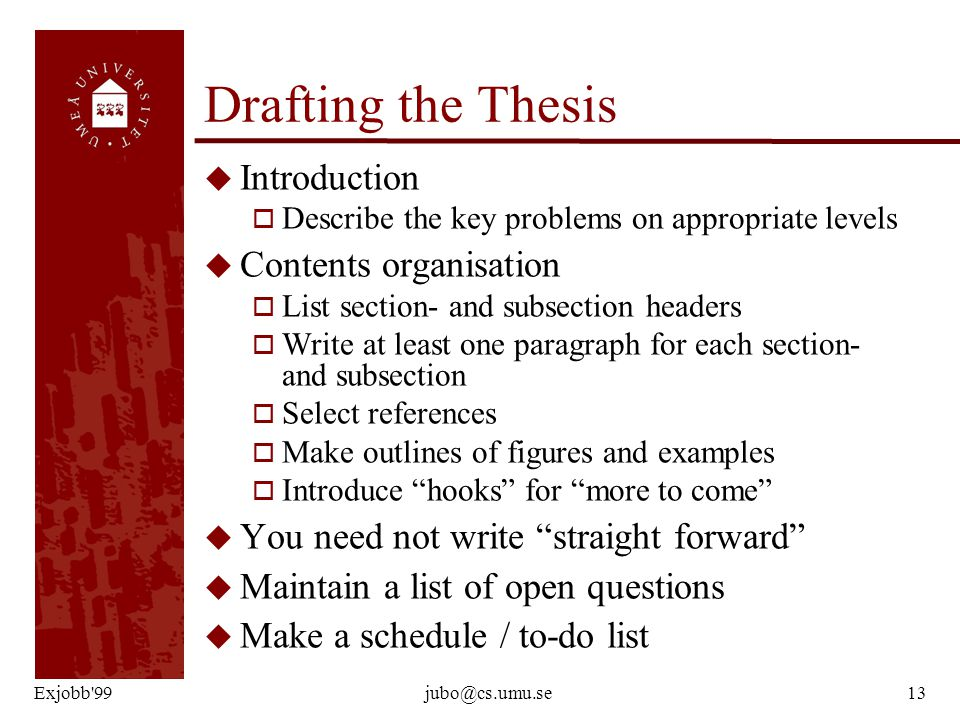 Exjobb'99jubo@cs.umu.se13 Drafting the Thesis u Introduction o Describe the key problems on appropriate levels u Contents organisation o List section-