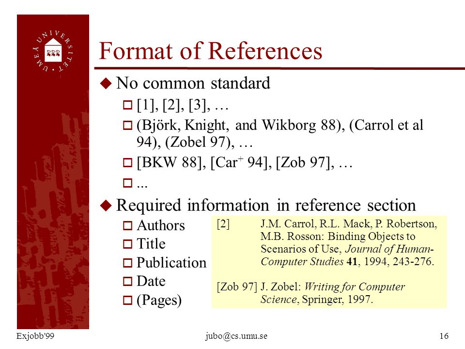 Exjobb'99jubo@cs.umu.se16 u No common standard o [1], [2], [3], … o (Björk, Knight, and Wikborg 88), (Carrol et al 94), (Zobel 97), … o [BKW 88], [Car