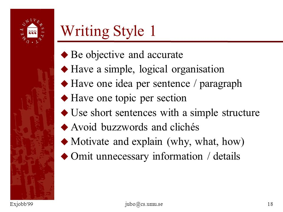 Exjobb'99jubo@cs.umu.se18 Writing Style 1 u Be objective and accurate u Have a simple, logical organisation u Have one idea per sentence / paragraph u