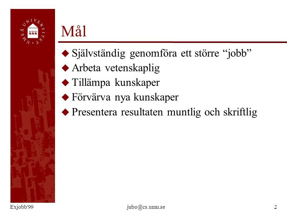 """Exjobb'99jubo@cs.umu.se2 Mål u Självständig genomföra ett större """"jobb"""" u Arbeta vetenskaplig u Tillämpa kunskaper u Förvärva nya kunskaper u Presente"""
