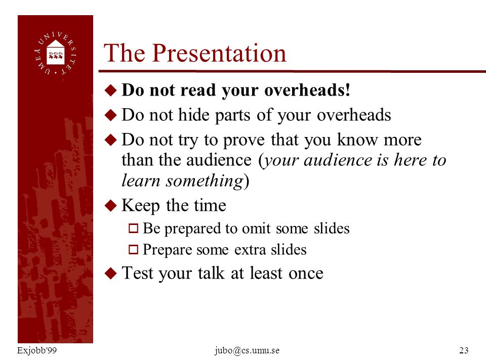 Exjobb 99jubo@cs.umu.se23 The Presentation u Do not read your overheads.