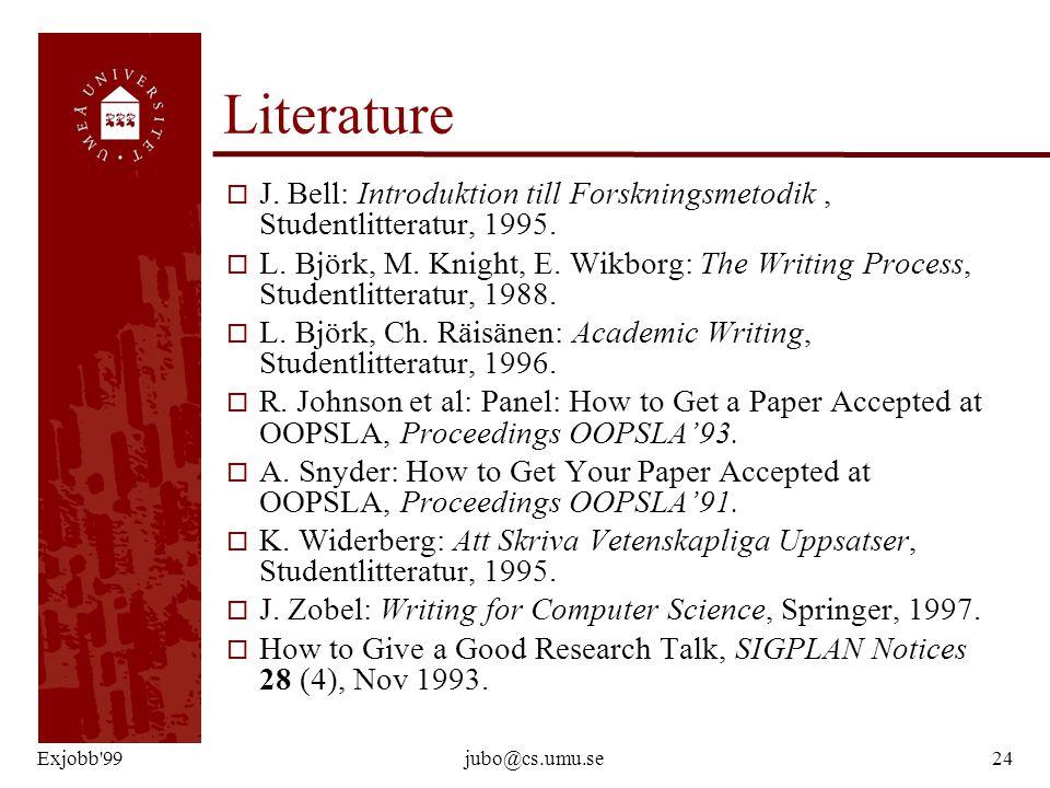 Exjobb'99jubo@cs.umu.se24 Literature o J. Bell: Introduktion till Forskningsmetodik, Studentlitteratur, 1995. o L. Björk, M. Knight, E. Wikborg: The W
