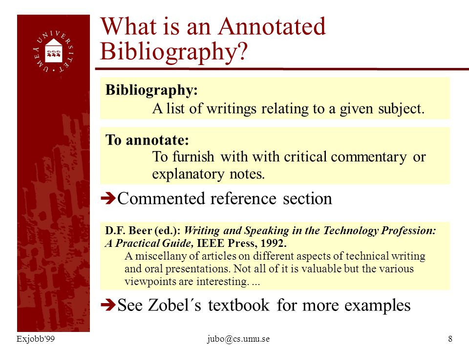 Exjobb'99jubo@cs.umu.se8 What is an Annotated Bibliography? è Commented reference section Bibliography: A list of writings relating to a given subject