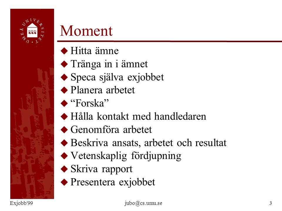 """Exjobb'99jubo@cs.umu.se3 Moment u Hitta ämne u Tränga in i ämnet u Speca själva exjobbet u Planera arbetet u """"Forska"""" u Hålla kontakt med handledaren"""