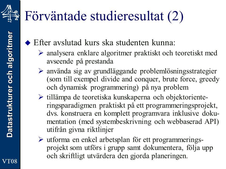 Datastrukturer och algoritmer VT08 Förväntade studieresultat (2)  Efter avslutad kurs ska studenten kunna:  analysera enklare algoritmer praktiskt o