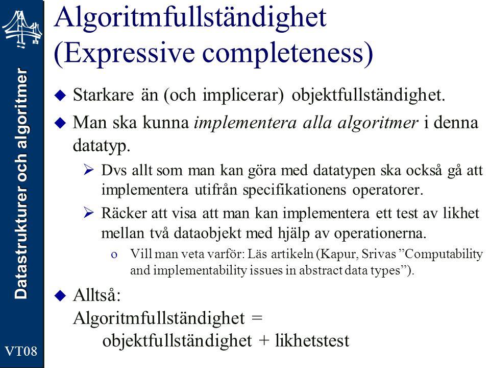 Datastrukturer och algoritmer VT08 Algoritmfullständighet (Expressive completeness)  Starkare än (och implicerar) objektfullständighet.