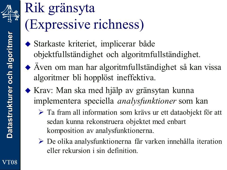 Datastrukturer och algoritmer VT08 Rik gränsyta (Expressive richness)  Starkaste kriteriet, implicerar både objektfullständighet och algoritmfullständighet.