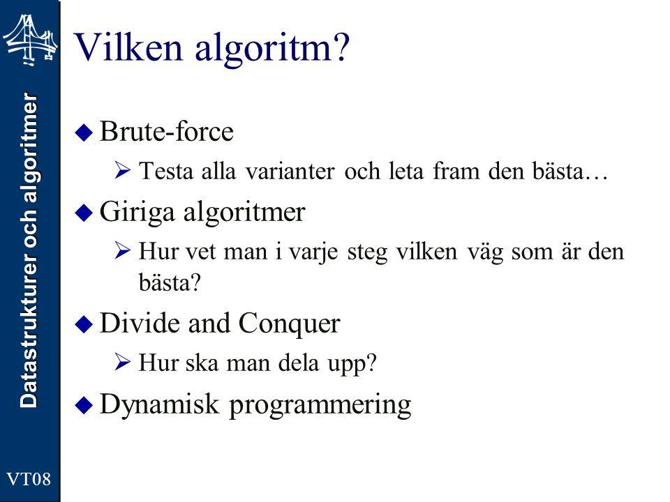 Datastrukturer och algoritmer VT08 Vilken algoritm.