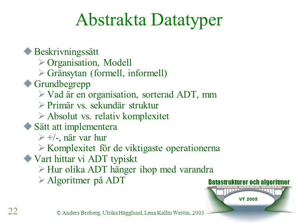 Datastrukturer och algoritmer VT 2005 22 © Anders Broberg, Ulrika Hägglund, Lena Kallin Westin, 2003 22 Abstrakta Datatyper  Beskrivningssätt  Organ