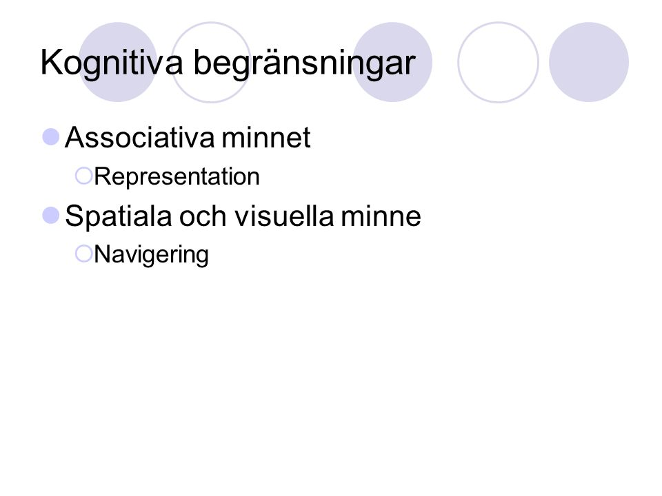 Kognitiva begränsningar Associativa minnet  Representation Spatiala och visuella minne  Navigering
