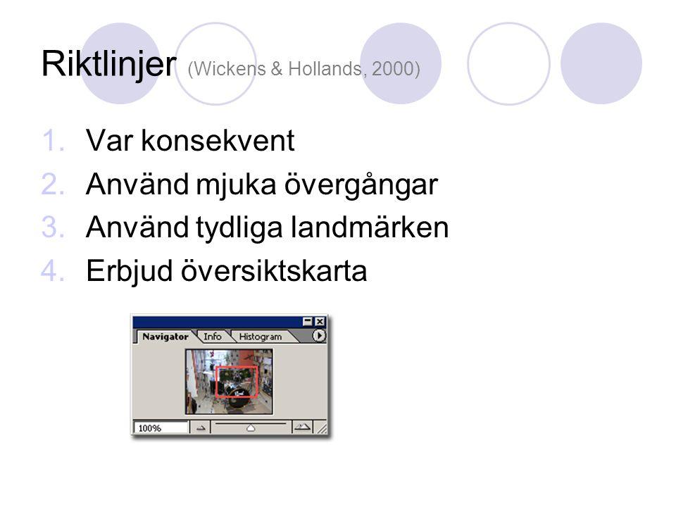 Riktlinjer (Wickens & Hollands, 2000) 1.Var konsekvent 2.Använd mjuka övergångar 3.Använd tydliga landmärken 4.Erbjud översiktskarta