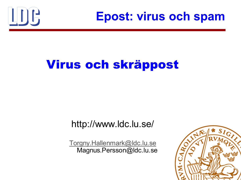 Epost: virus och spam 12  Kommersiella programvaror, årlig kostnad per användare  Snabb uppdatering viktig för att fånga nya virus  Programvara Sophos används  Bilagor med virus skalas bort, resten går vidare till mottagare Central antivirus-programvara