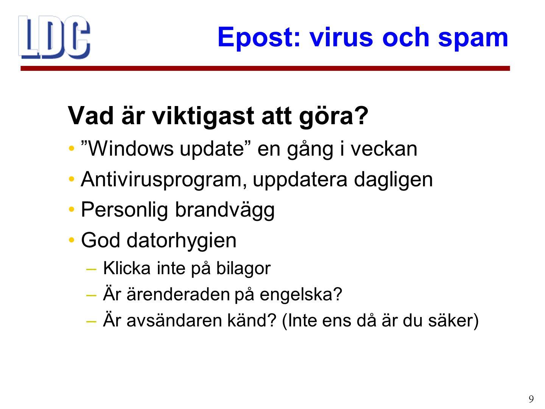 """Epost: virus och spam 9 Vad är viktigast att göra? """"Windows update"""" en gång i veckan Antivirusprogram, uppdatera dagligen Personlig brandvägg God dato"""