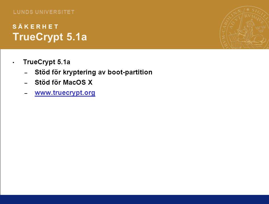 10 L U N D S U N I V E R S I T E T S Ä K E R H E T TrueCrypt 5.1a TrueCrypt 5.1a – Stöd för kryptering av boot-partition – Stöd för MacOS X – www.truecrypt.org www.truecrypt.org