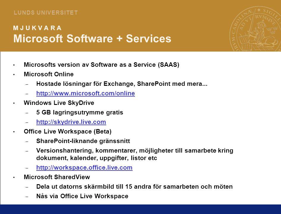 9 L U N D S U N I V E R S I T E T M J U K V A R A Microsoft Software + Services Microsofts version av Software as a Service (SAAS) Microsoft Online – Hostade lösningar för Exchange, SharePoint med mera...