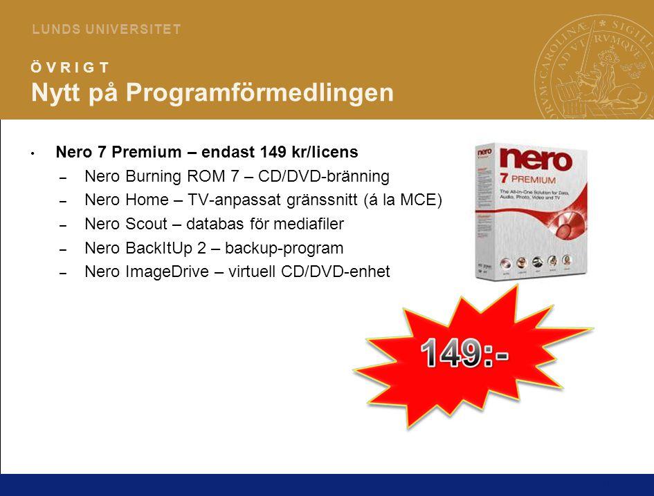 14 L U N D S U N I V E R S I T E T Ö V R I G T Nytt på Programförmedlingen Nero 7 Premium – endast 149 kr/licens – Nero Burning ROM 7 – CD/DVD-bränning – Nero Home – TV-anpassat gränssnitt (á la MCE) – Nero Scout – databas för mediafiler – Nero BackItUp 2 – backup-program – Nero ImageDrive – virtuell CD/DVD-enhet