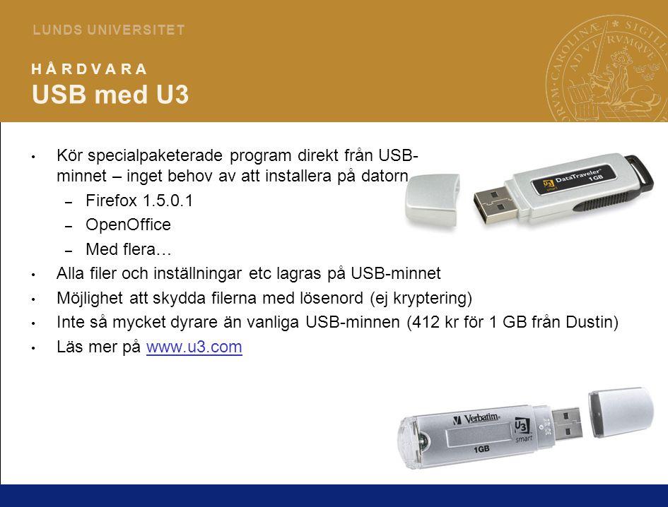 4 L U N D S U N I V E R S I T E T H Å R D V A R A USB med U3 Kör specialpaketerade program direkt från USB- minnet – inget behov av att installera på datorn – Firefox 1.5.0.1 – OpenOffice – Med flera… Alla filer och inställningar etc lagras på USB-minnet Möjlighet att skydda filerna med lösenord (ej kryptering) Inte så mycket dyrare än vanliga USB-minnen (412 kr för 1 GB från Dustin) Läs mer på www.u3.comwww.u3.com