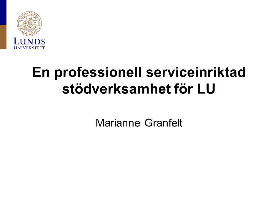 En professionell serviceinriktad stödverksamhet för LU Marianne Granfelt