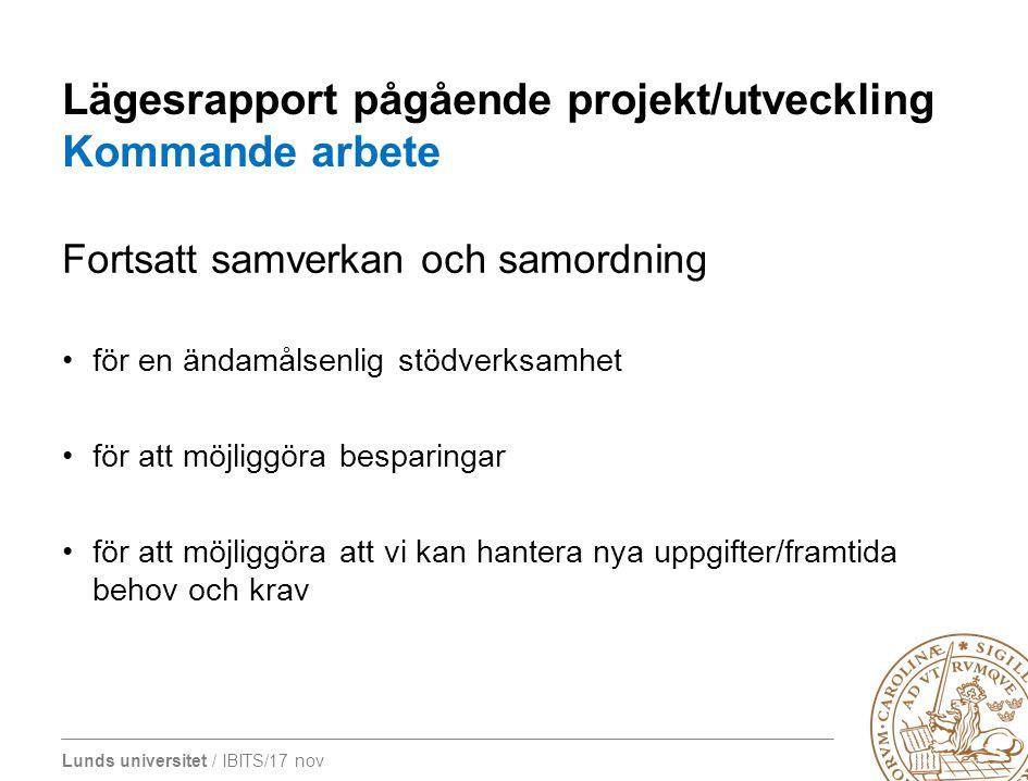 Lunds universitet / IBITS/17 nov Lägesrapport pågående projekt/utveckling Kommande arbete Fortsatt samverkan och samordning för en ändamålsenlig stödv