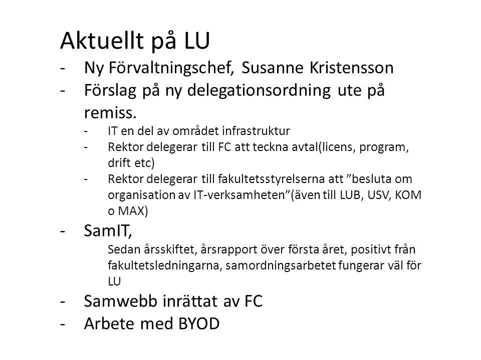 Aktuellt på LU -Ny Förvaltningschef, Susanne Kristensson -Förslag på ny delegationsordning ute på remiss. -IT en del av området infrastruktur -Rektor