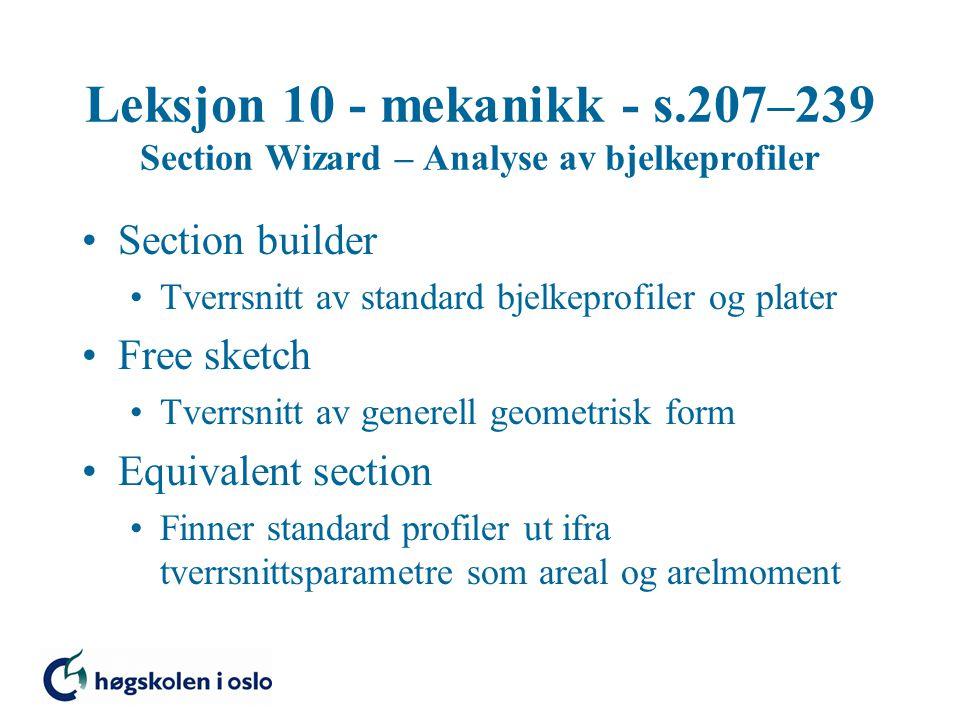 Section builder Tverrsnitt av standard bjelkeprofiler og plater Free sketch Tverrsnitt av generell geometrisk form Equivalent section Finner standard profiler ut ifra tverrsnittsparametre som areal og arelmoment