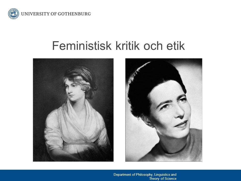 Feministisk etik/kritik Feministisk etik utmärks av dess utforskande av de sätt varpå kulturell nedvärdering av kvinnor och kvinnligt speglas och berättigas i centrala filosofiska begrepp och metoder.