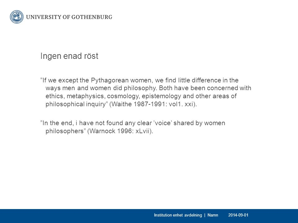 Ingen enad röst If we except the Pythagorean women, we find little difference in the ways men and women did philosophy.
