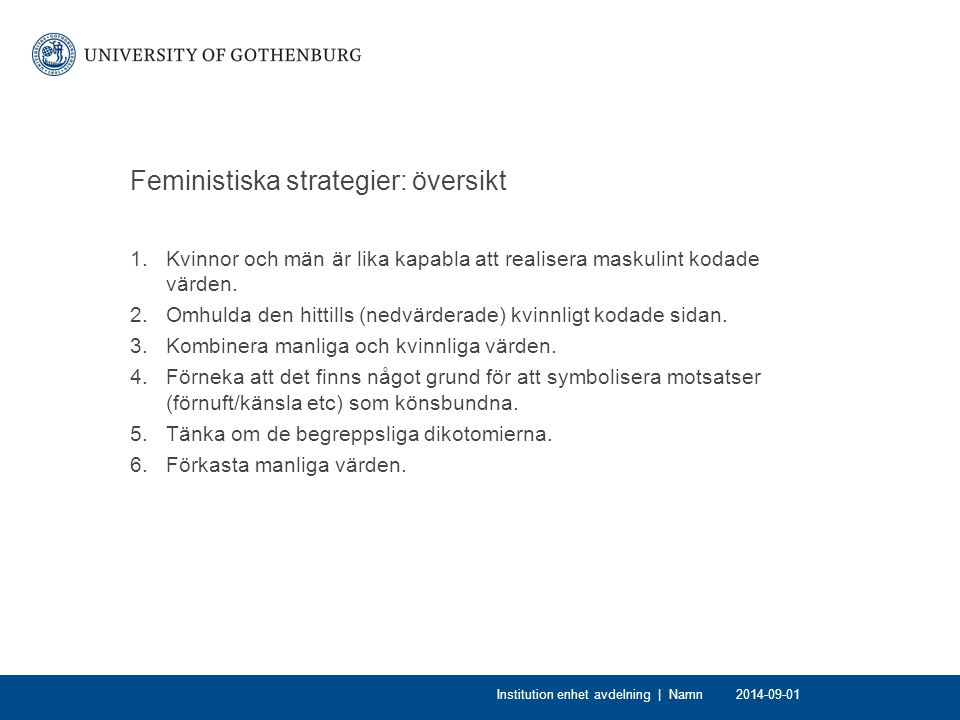 Feministiska strategier: översikt 1.Kvinnor och män är lika kapabla att realisera maskulint kodade värden.