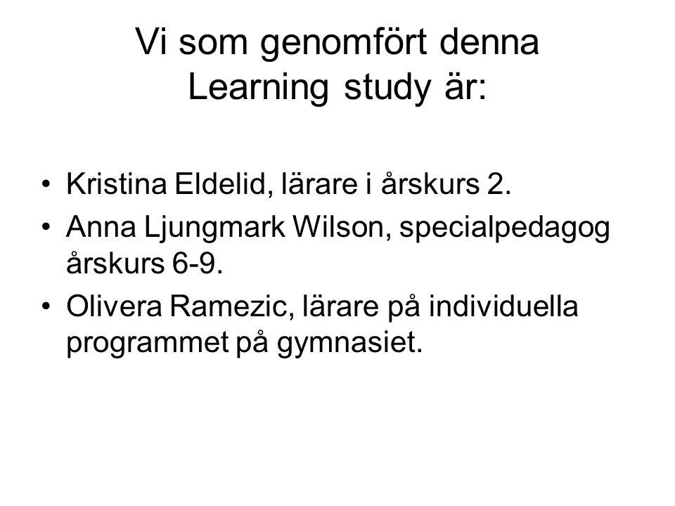 Vi som genomfört denna Learning study är: Kristina Eldelid, lärare i årskurs 2. Anna Ljungmark Wilson, specialpedagog årskurs 6-9. Olivera Ramezic, lä
