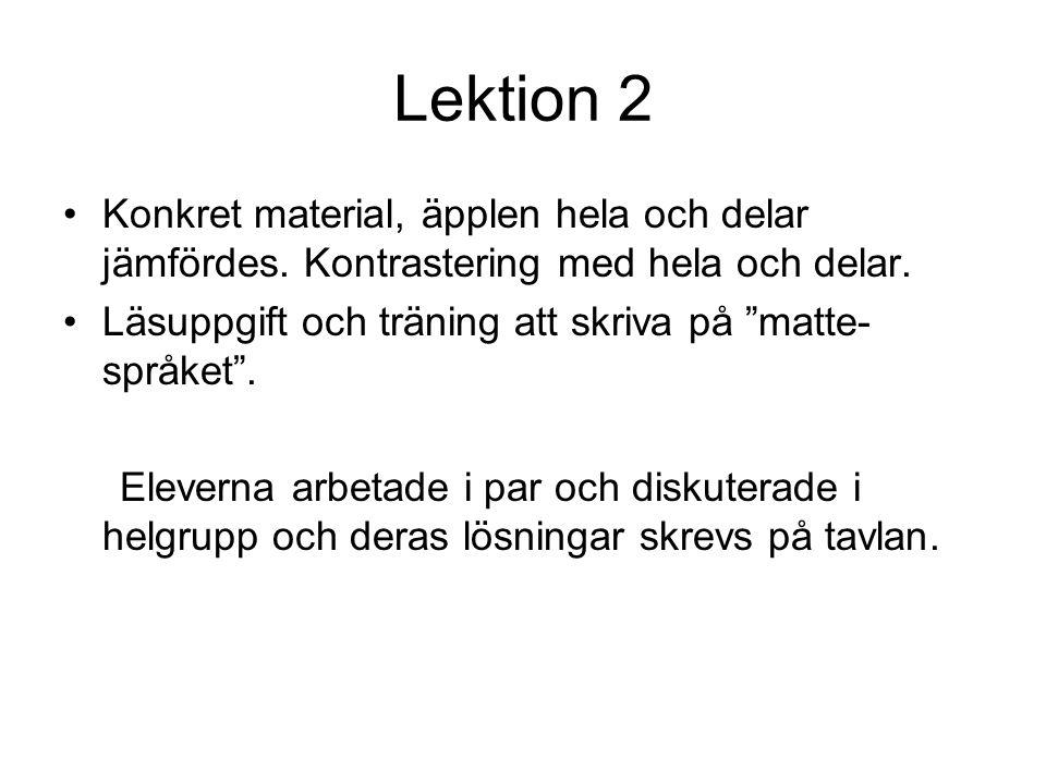 """Lektion 2 Konkret material, äpplen hela och delar jämfördes. Kontrastering med hela och delar. Läsuppgift och träning att skriva på """"matte- språket""""."""