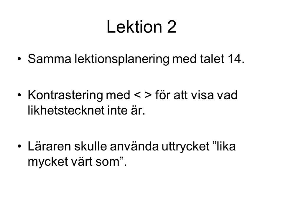 """Lektion 2 Samma lektionsplanering med talet 14. Kontrastering med för att visa vad likhetstecknet inte är. Läraren skulle använda uttrycket """"lika myck"""
