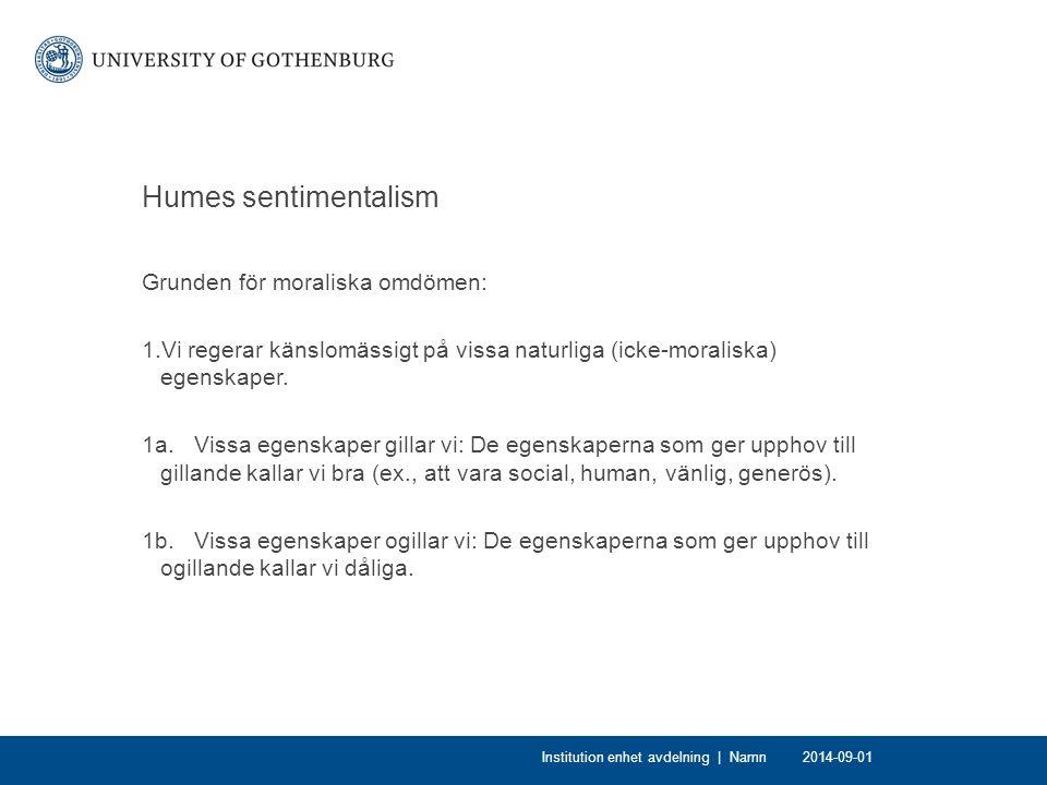 Humes sentimentalism Grunden för moraliska omdömen: 1.Vi regerar känslomässigt på vissa naturliga (icke-moraliska) egenskaper.