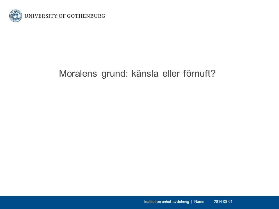 Moralens grund: känsla eller förnuft? 2014-09-01Institution enhet avdelning | Namn