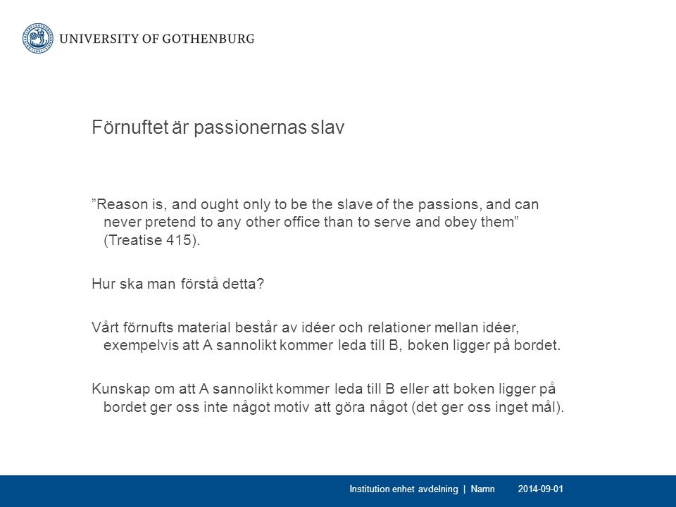 "Förnuftet är passionernas slav ""Reason is, and ought only to be the slave of the passions, and can never pretend to any other office than to serve and"