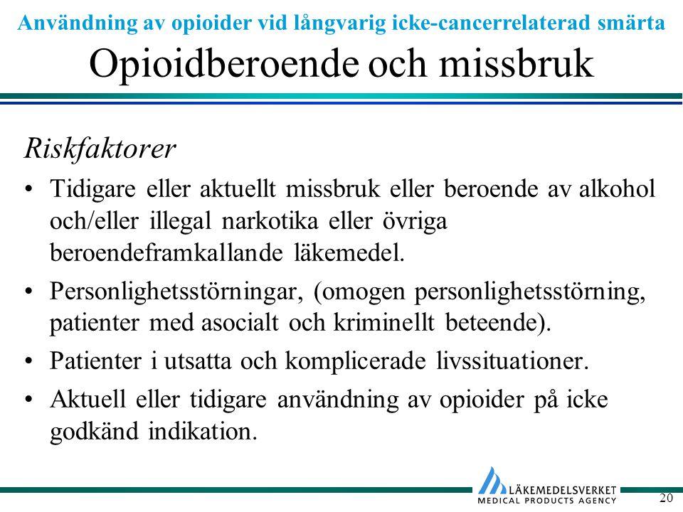 Användning av opioider vid långvarig icke-cancerrelaterad smärta 20 Opioidberoende och missbruk Riskfaktorer Tidigare eller aktuellt missbruk eller beroende av alkohol och/eller illegal narkotika eller övriga beroendeframkallande läkemedel.