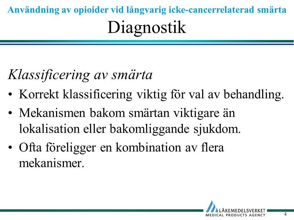 Användning av opioider vid långvarig icke-cancerrelaterad smärta 4 Diagnostik Klassificering av smärta Korrekt klassificering viktig för val av behandling.