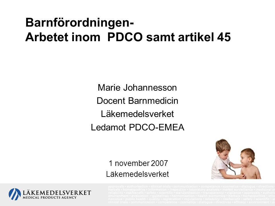 Barnförordningen- Arbetet inom PDCO samt artikel 45 Marie Johannesson Docent Barnmedicin Läkemedelsverket Ledamot PDCO-EMEA 1 november 2007 Läkemedels