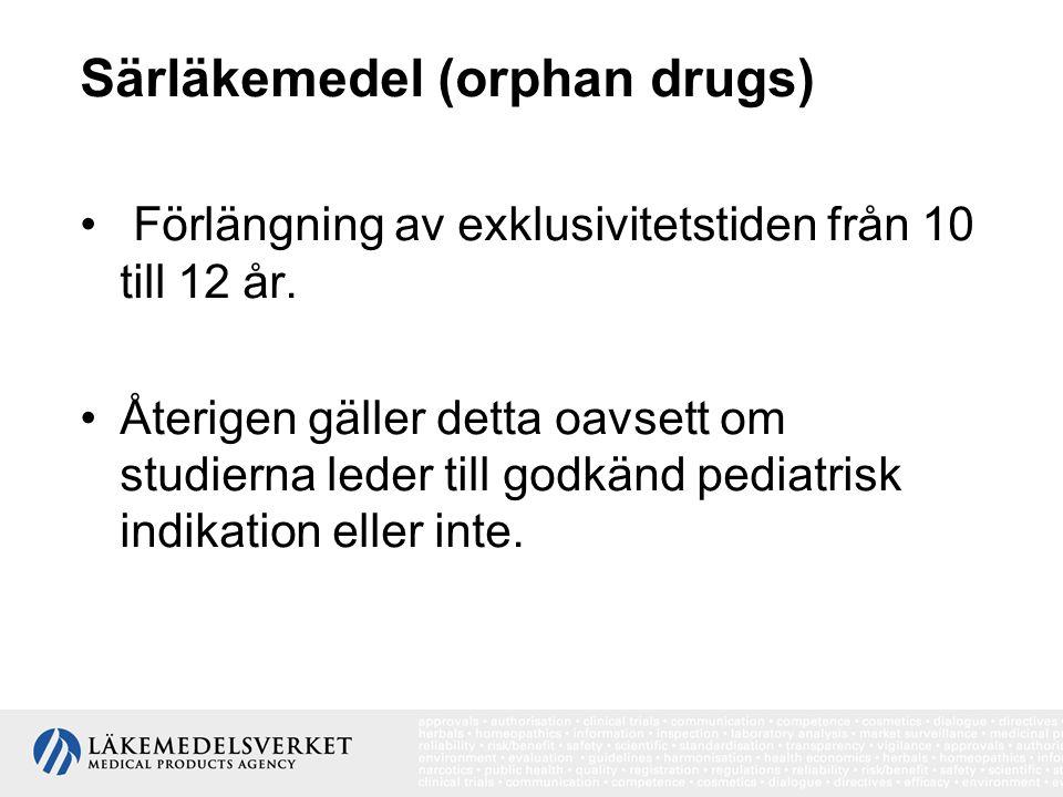 Särläkemedel (orphan drugs) Förlängning av exklusivitetstiden från 10 till 12 år. Återigen gäller detta oavsett om studierna leder till godkänd pediat