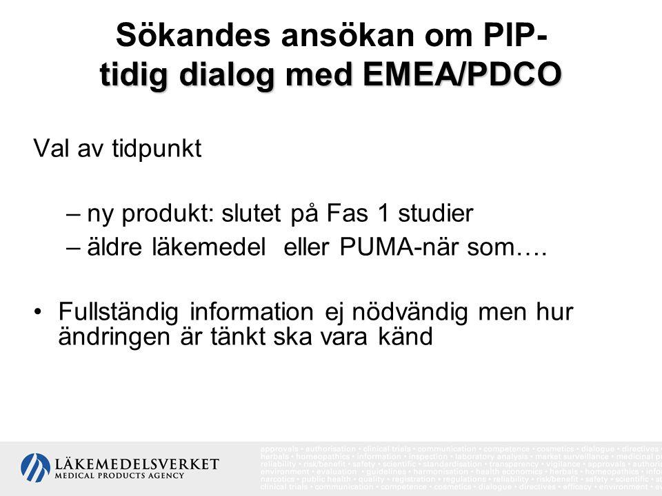 tidig dialog med EMEA/PDCO Sökandes ansökan om PIP- tidig dialog med EMEA/PDCO Val av tidpunkt –ny produkt: slutet på Fas 1 studier –äldre läkemedel e