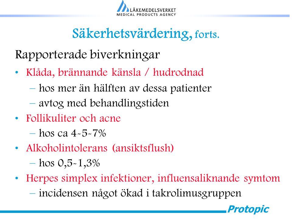Protopic Säkerhetsvärdering, forts. Rapporterade biverkningar Klåda, brännande känsla / hudrodnad –hos mer än hälften av dessa patienter –avtog med be