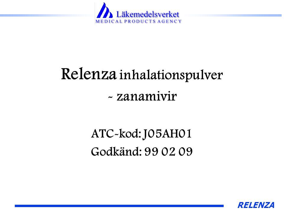 RELENZA Relenza inhalationspulver - zanamivir ATC-kod: J05AH01 Godkänd: 99 02 09
