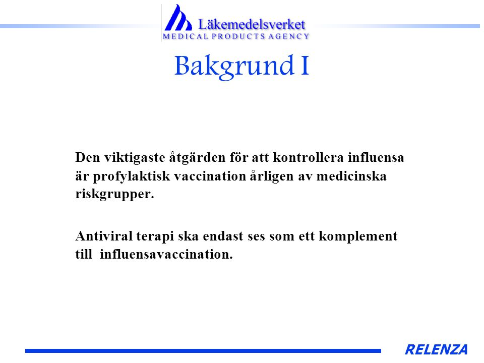 RELENZA Bakgrund I Den viktigaste åtgärden för att kontrollera influensa är profylaktisk vaccination årligen av medicinska riskgrupper.