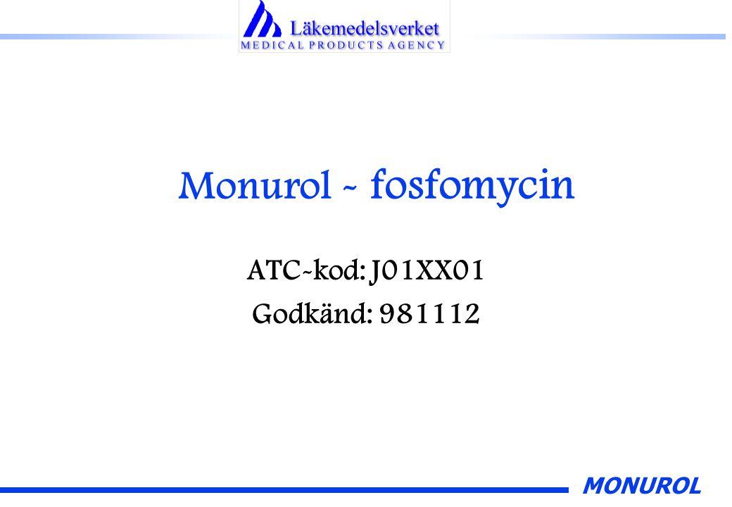 MONUROL Monurol - fosfomycin ATC-kod: J01XX01 Godkänd: 981112