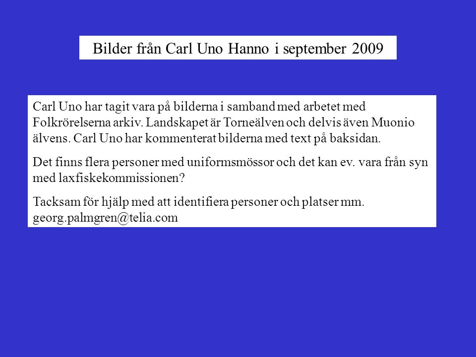 Bilder från Carl Uno Hanno i september 2009 Carl Uno har tagit vara på bilderna i samband med arbetet med Folkrörelserna arkiv. Landskapet är Torneälv