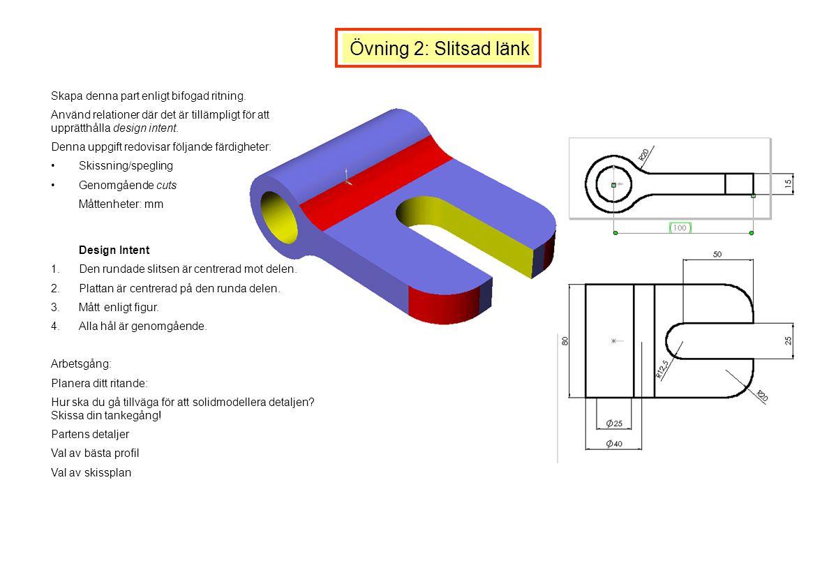 Övning 2: Slitsad länk Skapa denna part enligt bifogad ritning. Använd relationer där det är tillämpligt för att upprätthålla design intent. Denna upp