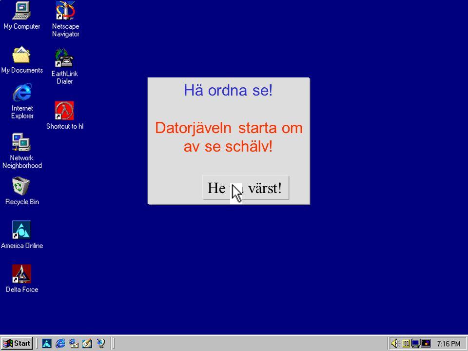 Va gjör du . - FATAL ERROR Datorjäveln ha braka. Pröv å kallstarta'n eller slå på skärmen.
